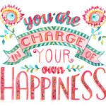 You are in charge of being happy in your life.