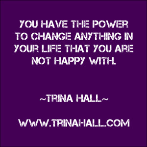 You have the power to change anything in your life - Trina Hall
